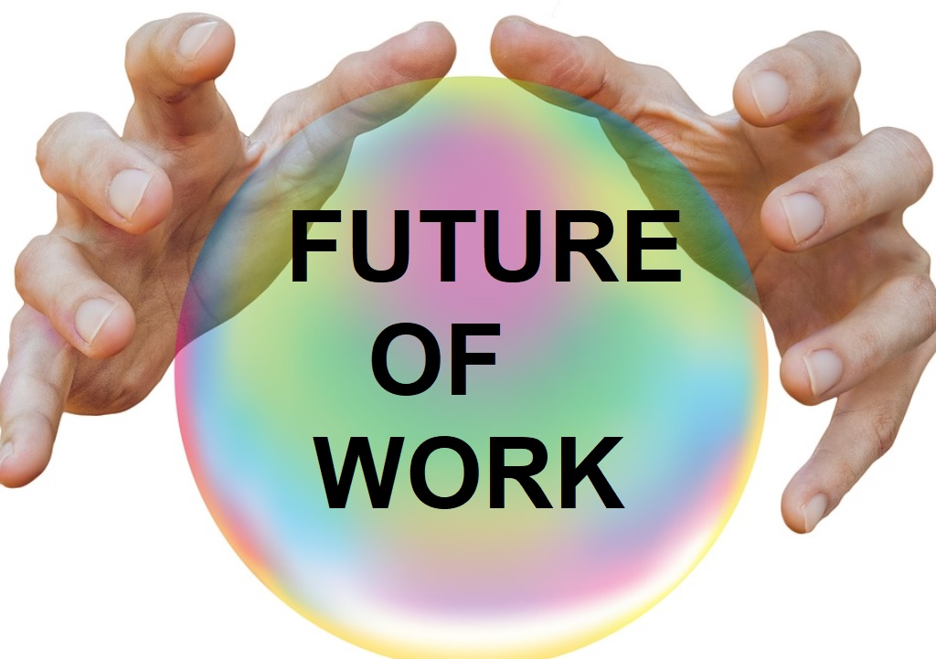 HAS THE 'FUTURE OF WORK' ARRIVED?