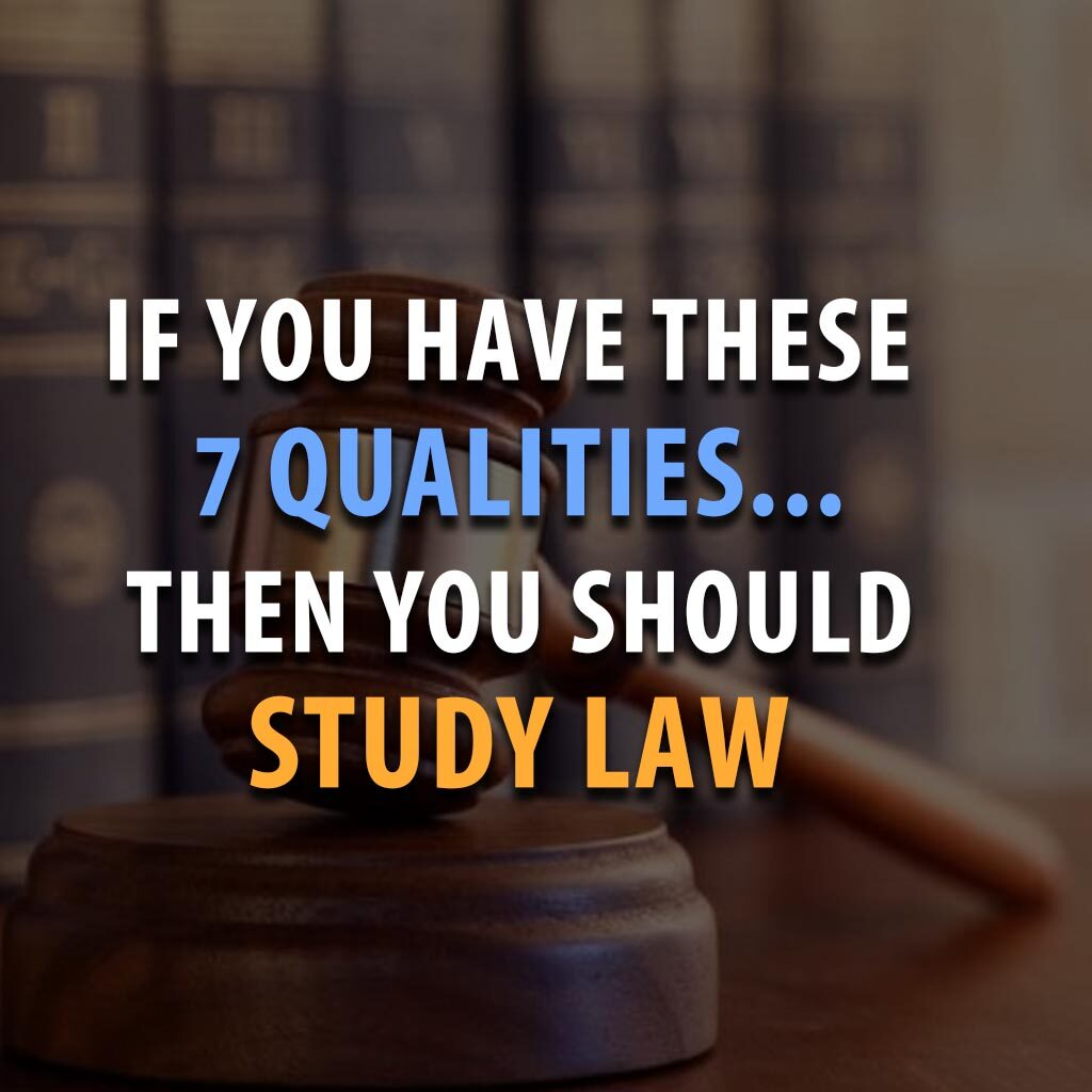 IF YOU HAVE THESE 7 QUALITIES, THEN YOU SHOULD STUDY LAW