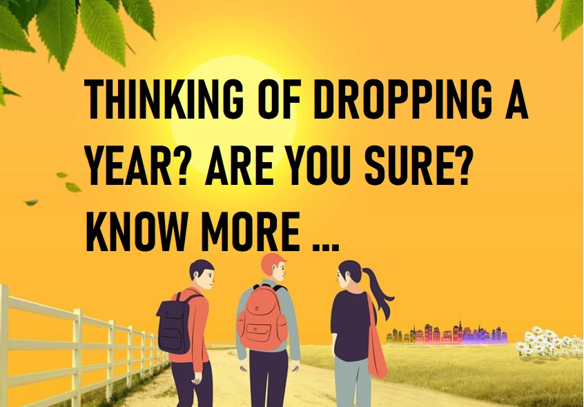 TO DROP A YEAR IS A TRICKY DECISION. KNOW WHY
